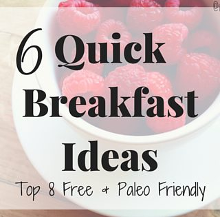 6 Quick Breakfast Ideas
